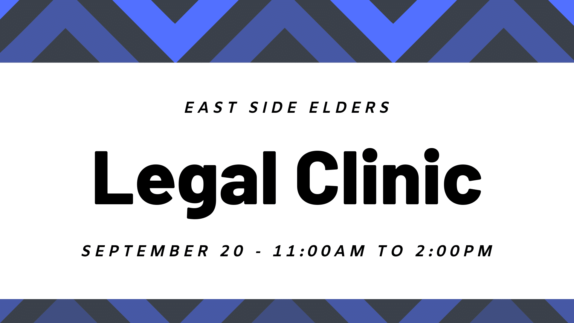 Text reads: East Side Elders. Legal Clinic. September 20 11am to 2pm. Black text on a white background. Blue geometric frame.