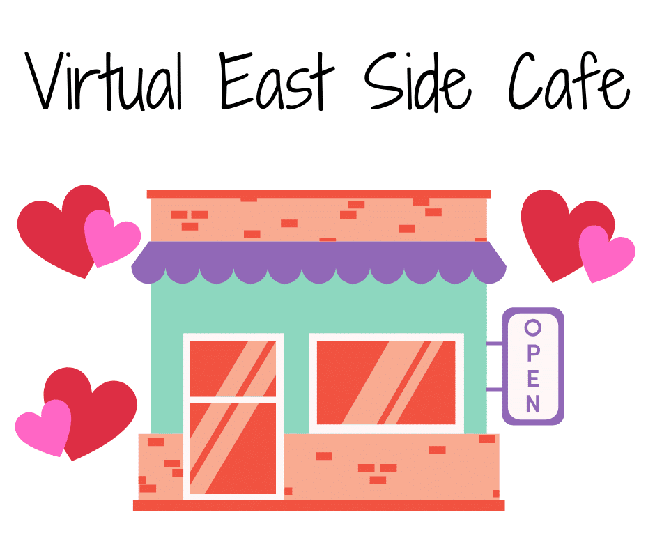 Illustrative image of a cafe surrounded by hearts. Text reads: Virtual East Side Cafe.
