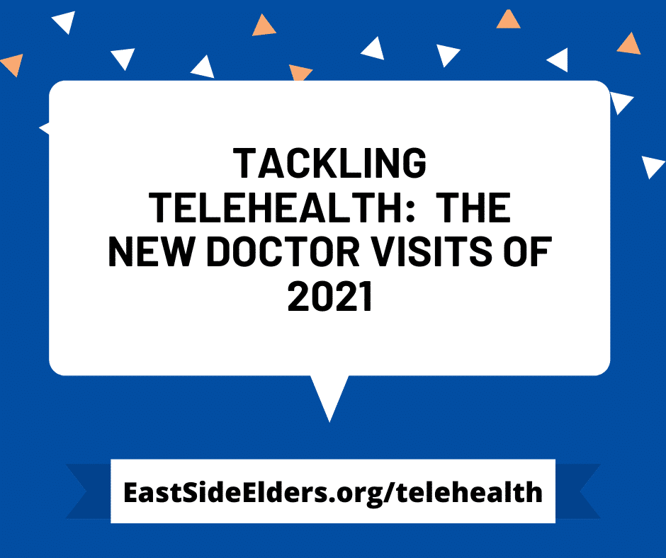 Blue background with white speech bubbles. Text reads: Tackling Telehealth: The new doctor visits of 2021. EastSideElders.org/telehealth