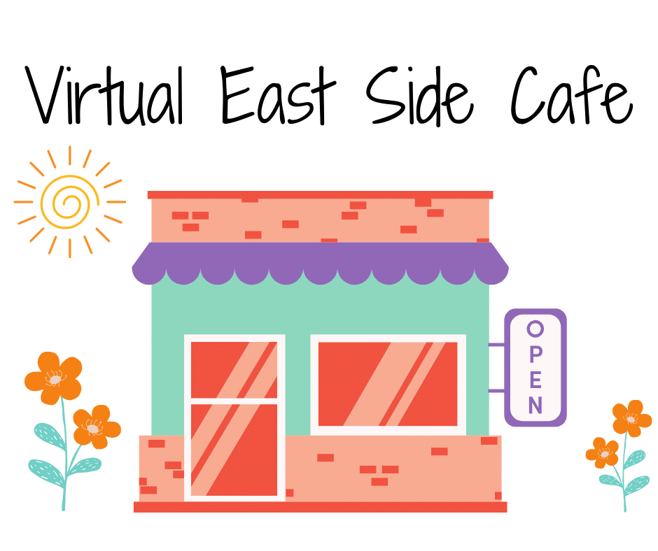 Image of an illustrative style café surrounded by a sun and flowers. Text reads: Virtual East Side Café.