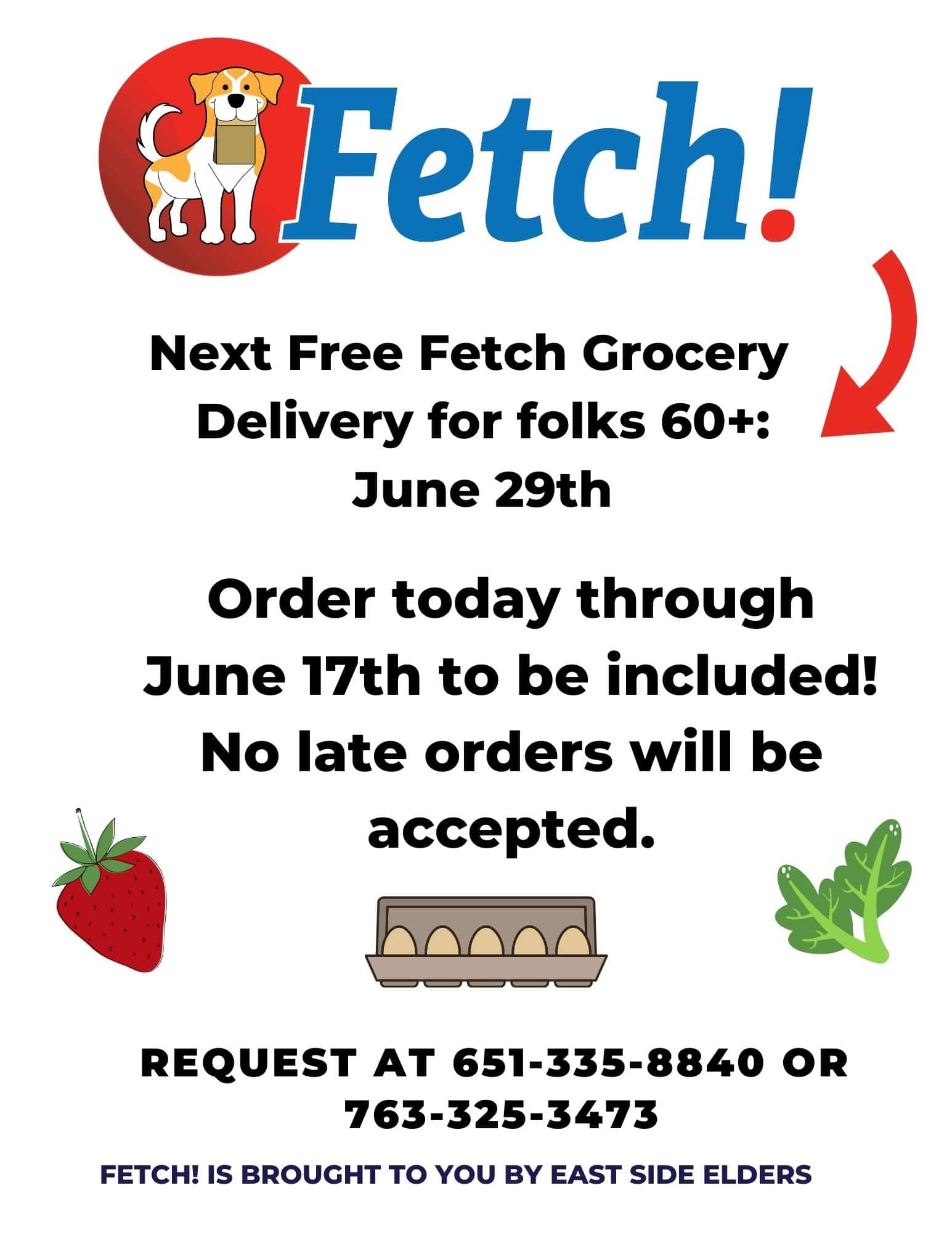 Flier for free groceries for seniors on June 29th. Fetch logo includes a yellow and white dog on a red background, holding a paper bag. For more information about Fetch, call East Side Elders at 763-325-3473.  Flier also includes illustrative images of a strawberry, eggs, and leafy greens.